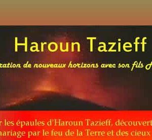 « Sur les épaules d'Haroun Tazieff, découverte du mariage par le feu de la Terre et des cieux »