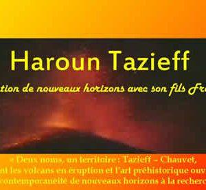 « Deux noms, un territoire : Tazieff – Chauvet, comment les volcans en éruption et l'art préhistorique ouvrent par leur contemporanéité de nouveaux horizons à la recherche. »