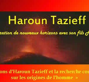 « Les intuitions d'Haroun Tazieff et la recherche contemporaine sur les origines de l'homme »