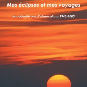 Bernard Milet – Mes éclipses et mes voyages<br/> en soixante ans d'observations 1943-2003